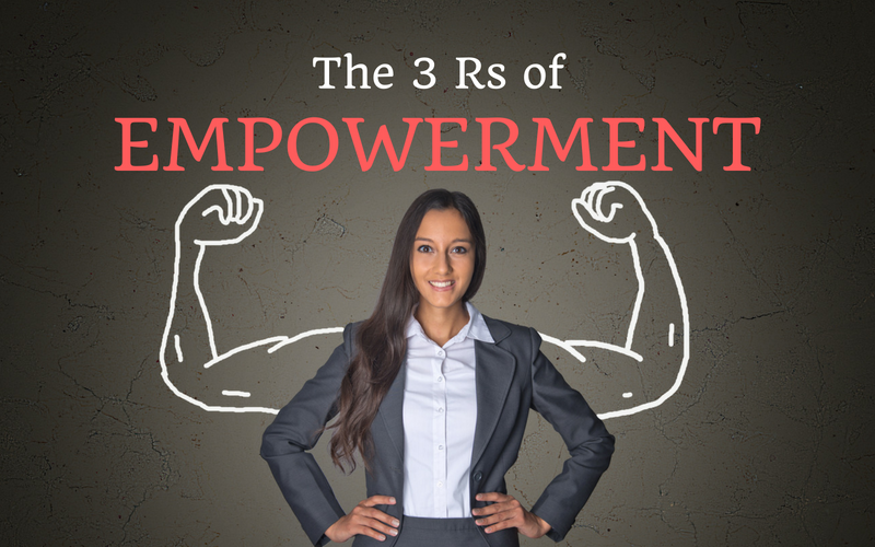 The 3 Rs of Empowerment
